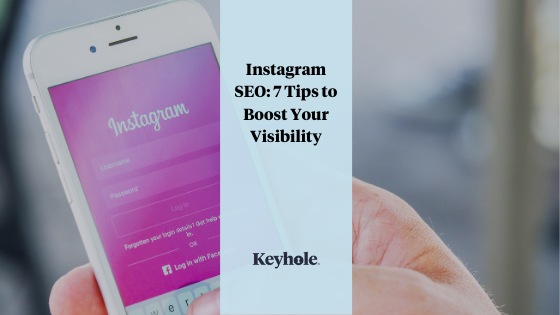 Instagram SEO - 7 Tips to Boost Your Visibility