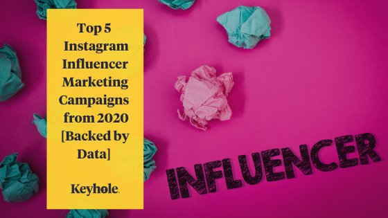 Top 5 Instagram Influencer Marketing Campaigns from 2020 [Backed by Data]