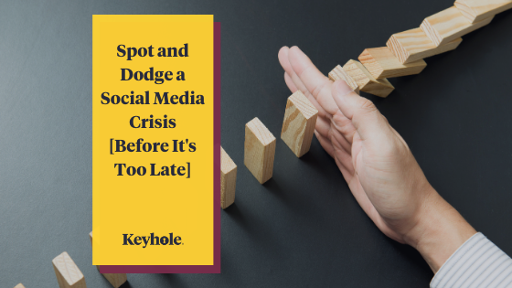 Tips to Spot and Dodge a Social Media Crisis Before Its Too Late - Keyhole