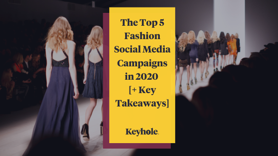 Top 5 Fashion Social Media Campaigns in 2020 [+ Key Takeaways]